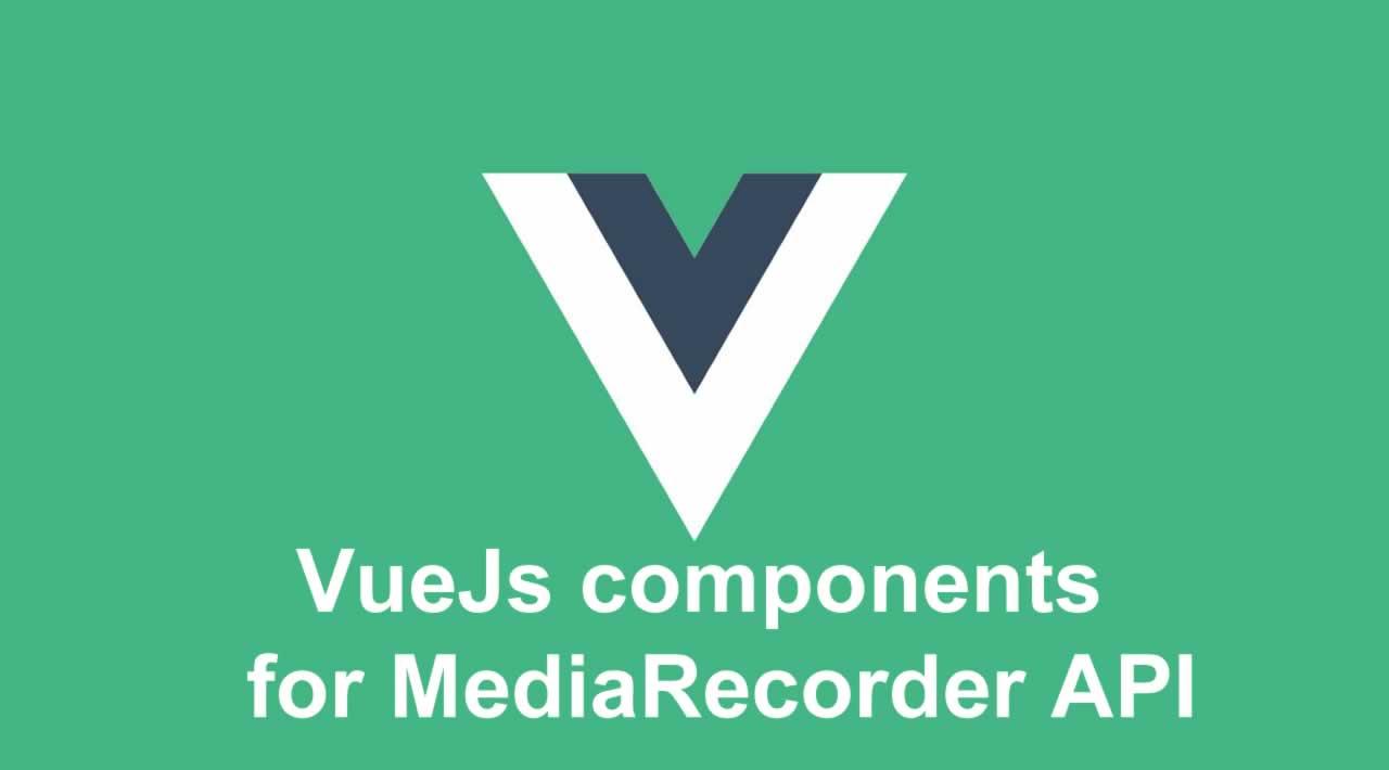 Build VueJs components for MediaRecorder API