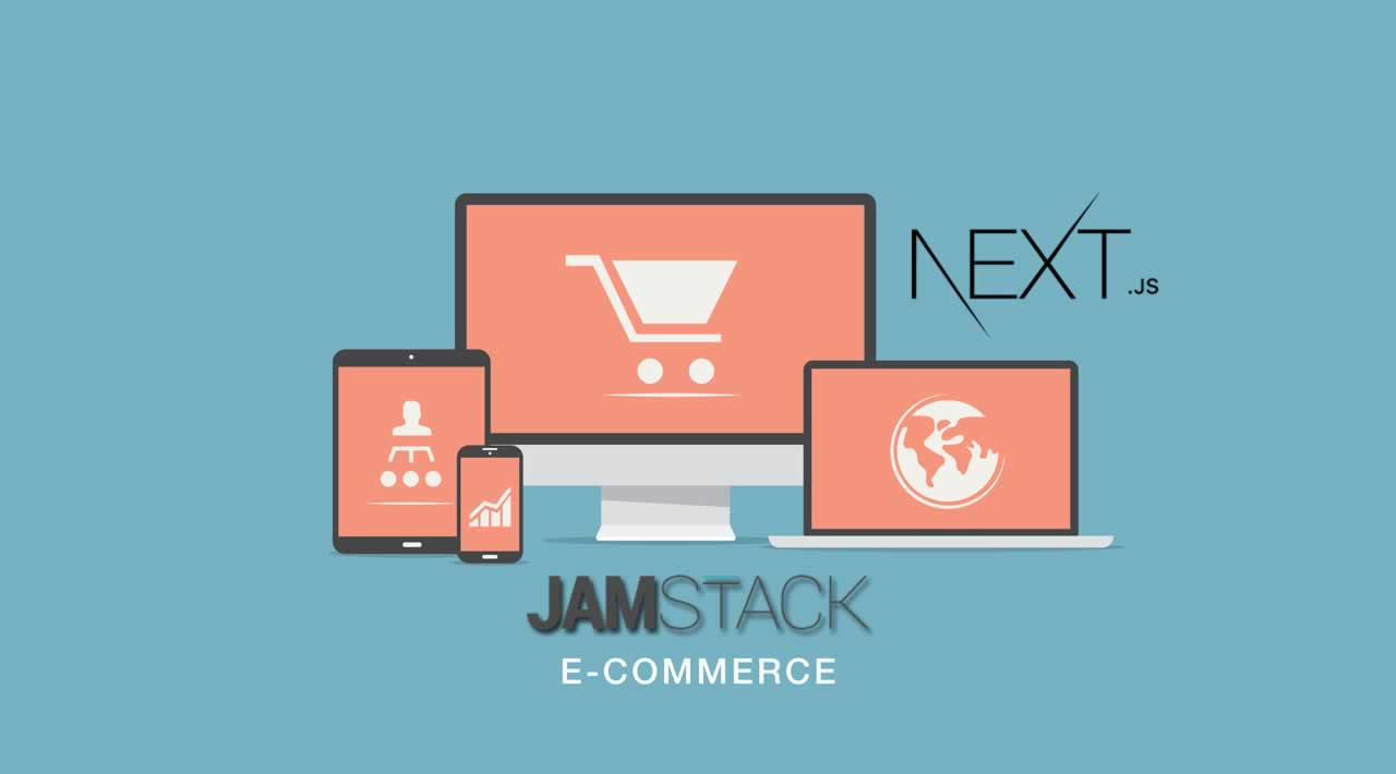 How use JAMstack to build an e-commerce website with Next.js?