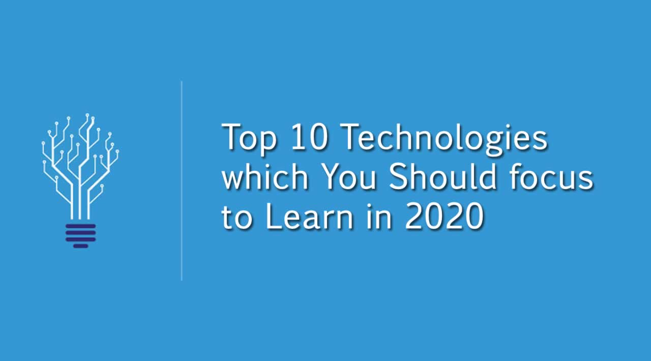 10 Technologies which You Should focus to Learn in 2020