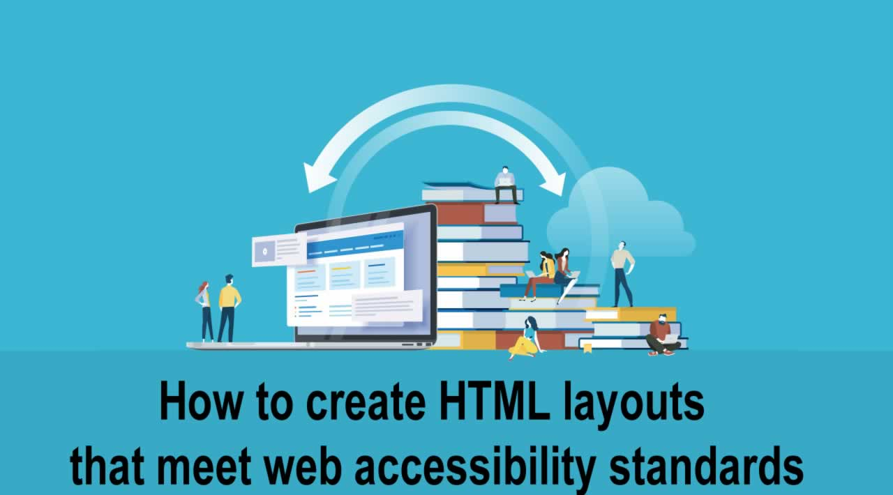 How to create HTML layouts that meet web accessibility standards