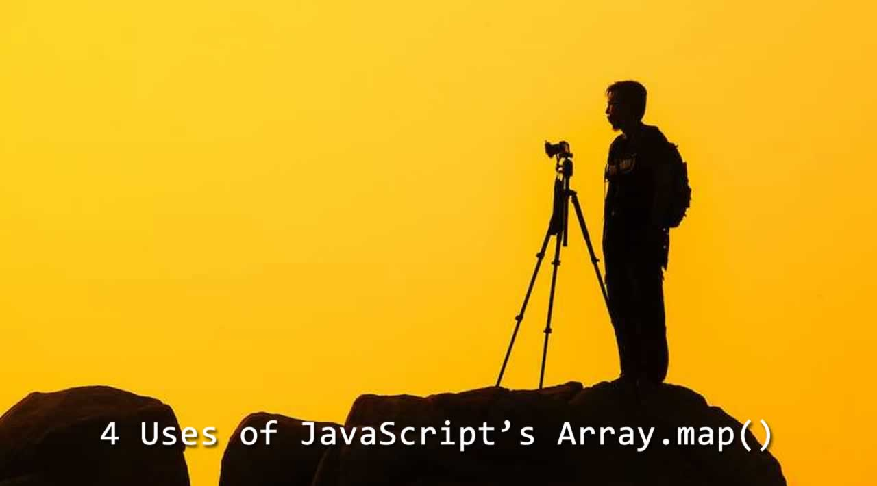 Learn and Understand 4 Uses of JavaScript's Array.map()