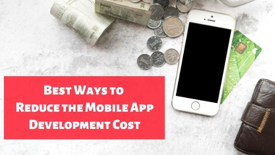 Best Ways to reduce the Mobile App Development Cost