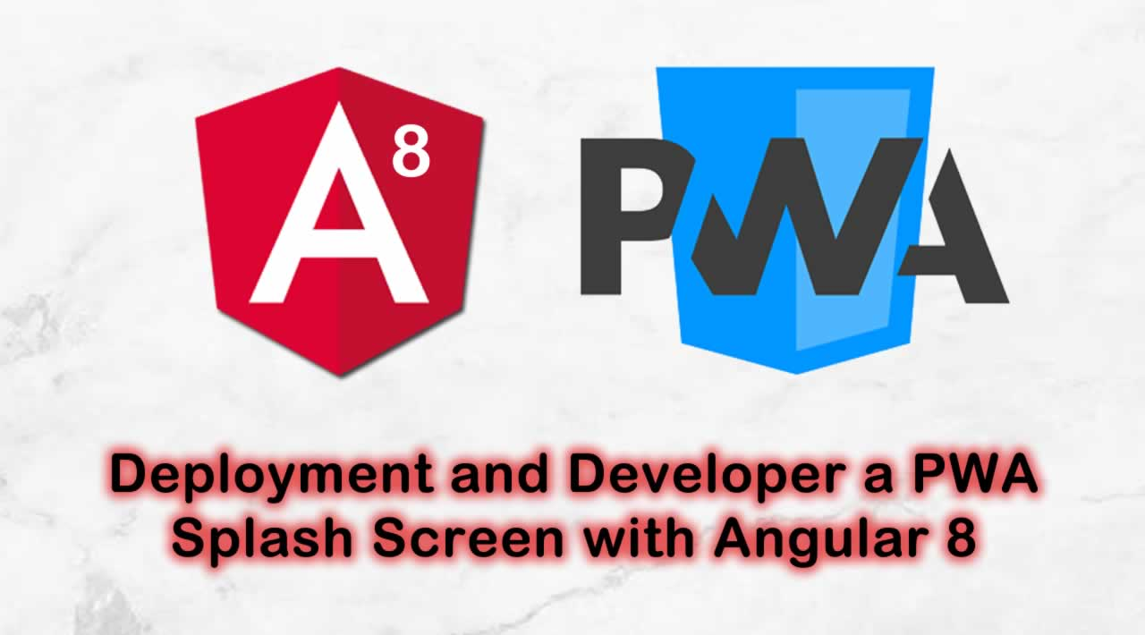 Deployment and Developer a PWA Splash Screen with Angular 8