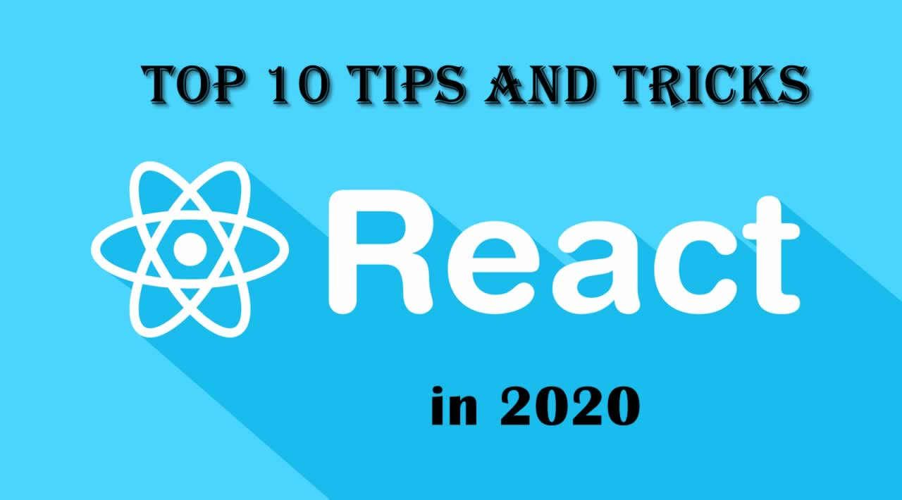 Top 10 Tips and Tricks  for Reactjs Developers in 2020