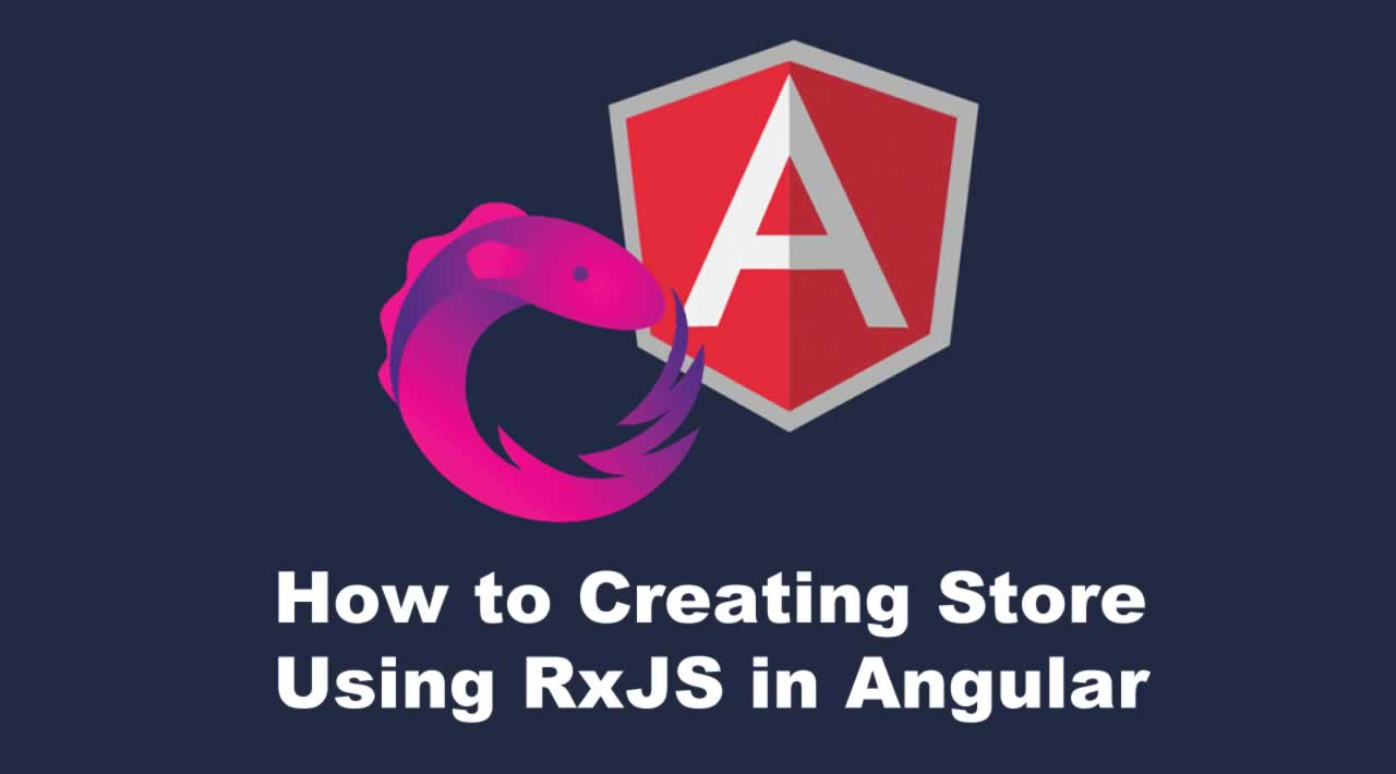 How to Creating Store Using RxJS in Angular