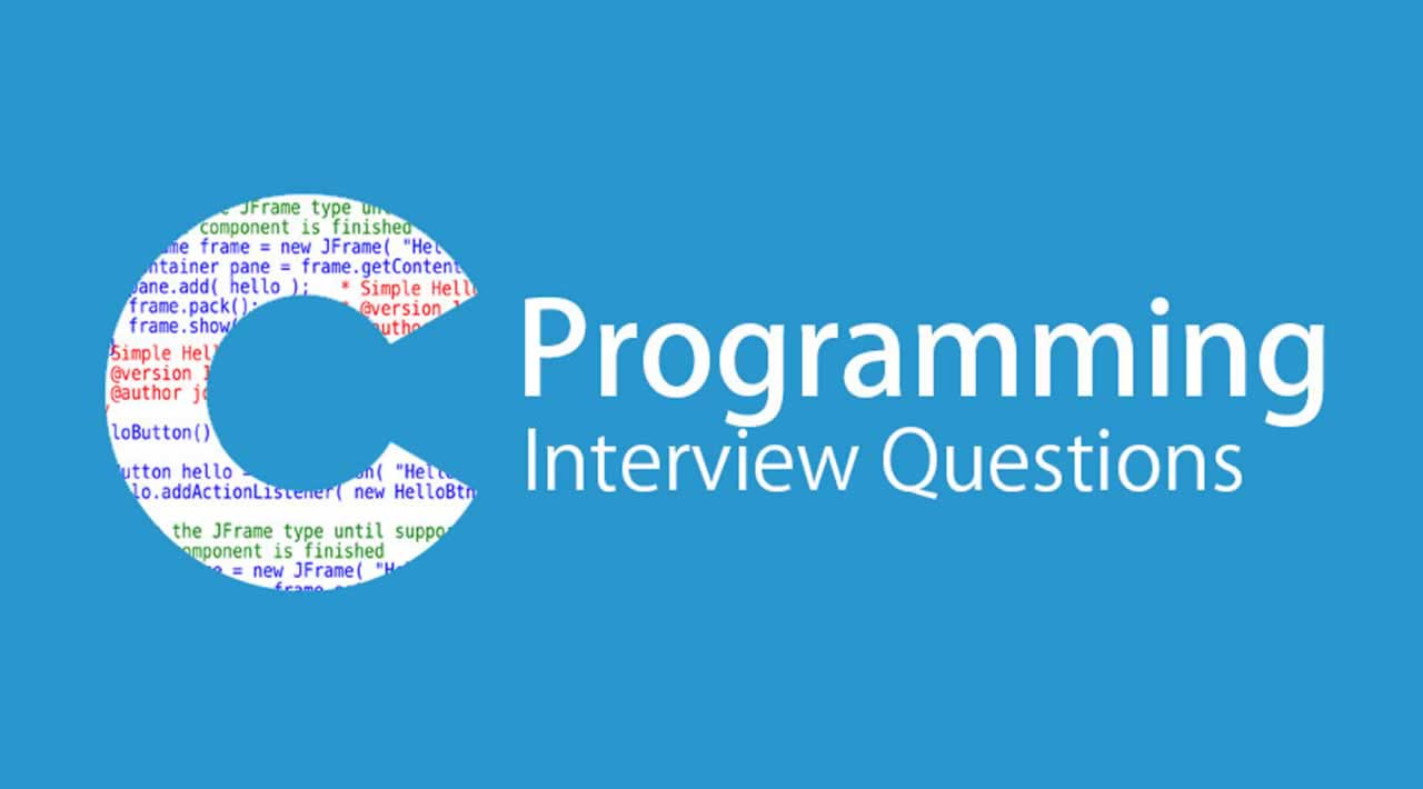 C Programming Interview Questions You Must Prepare In 2020