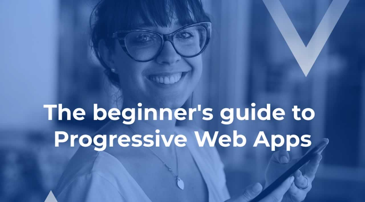 A Beginner's Guide To Progressive Web Apps