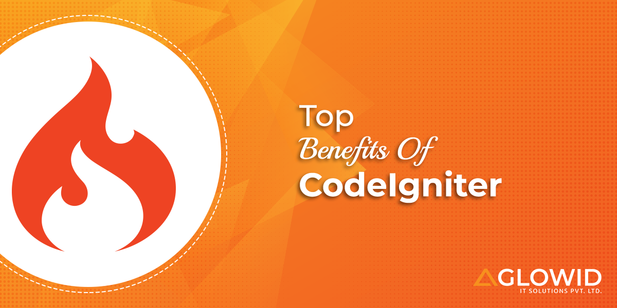 Top Benefits Of CodeIgniter