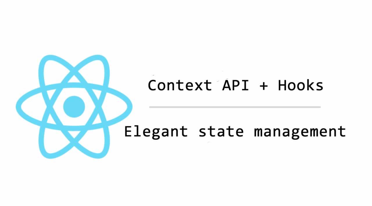Using Context API + Hooks for Elegant state management