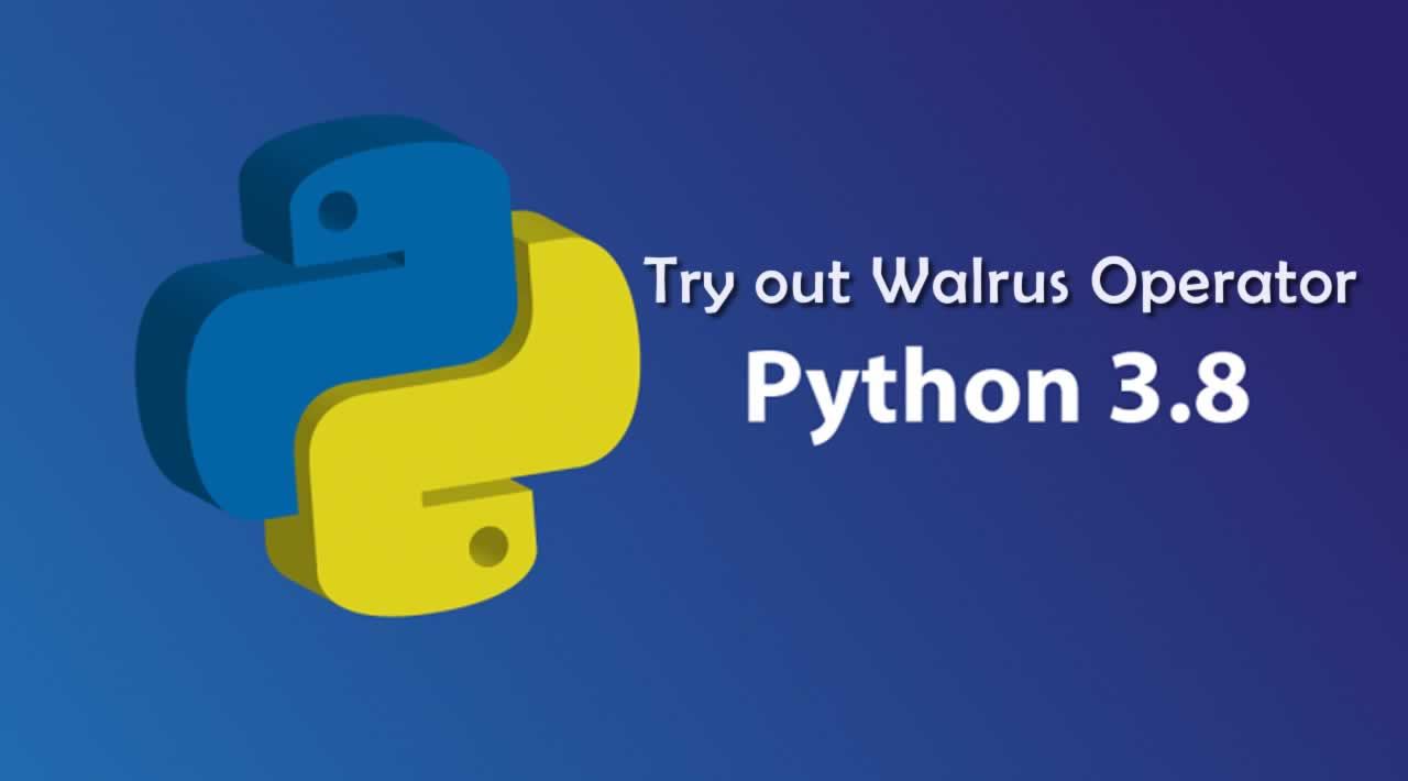 Try out Walrus Operator in Python 3.8