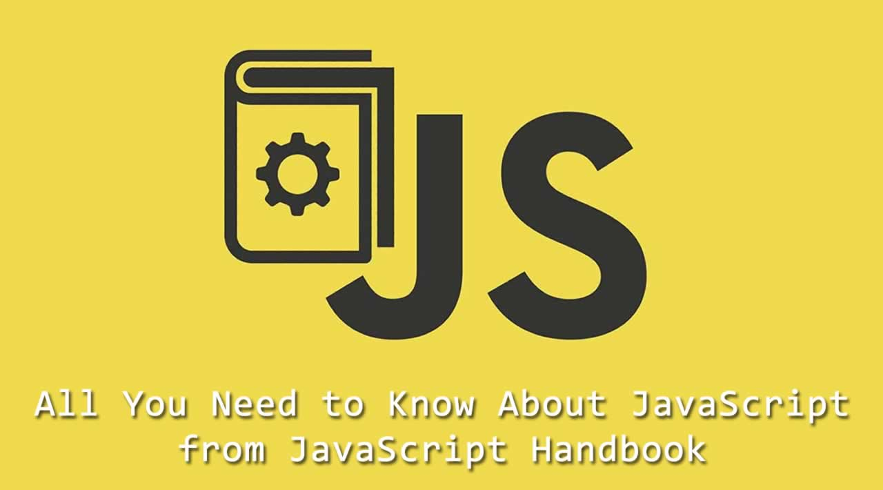 All You Need to Know About JavaScript from JavaScript Handbook
