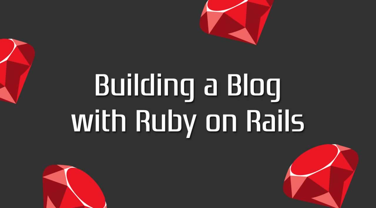 How to build a basic blog using Ruby on Rails?