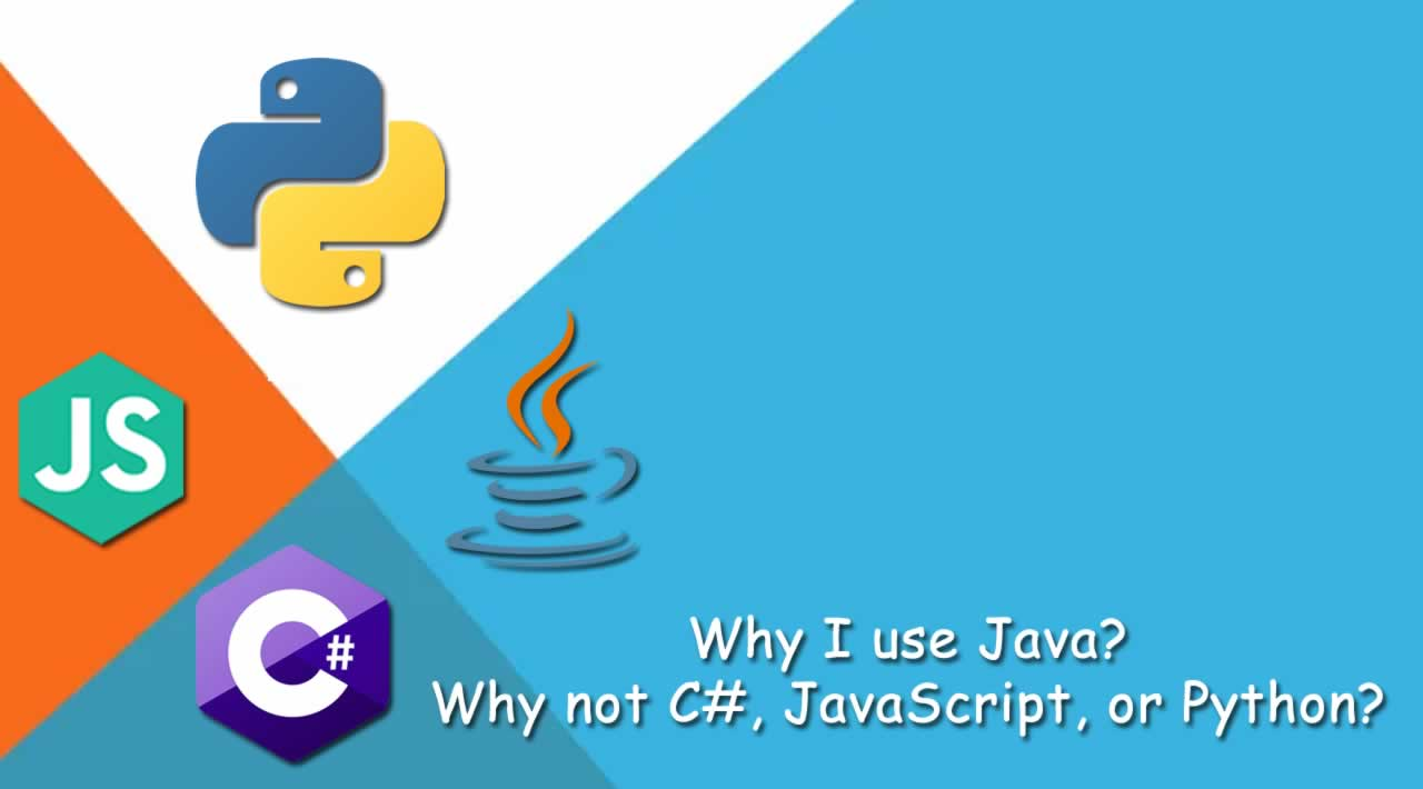 Why I use Java? Why not C#, JavaScript, or Python?