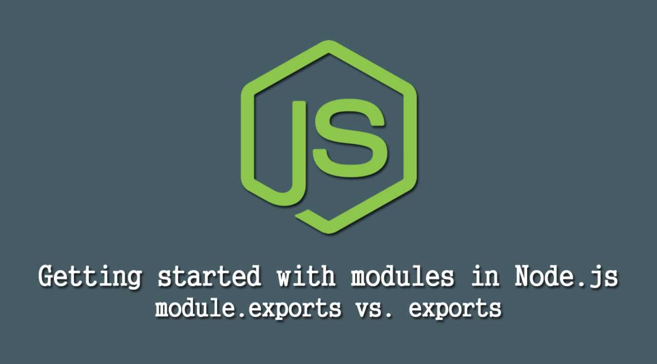Getting started with modules in Node.js: module.exports and exports