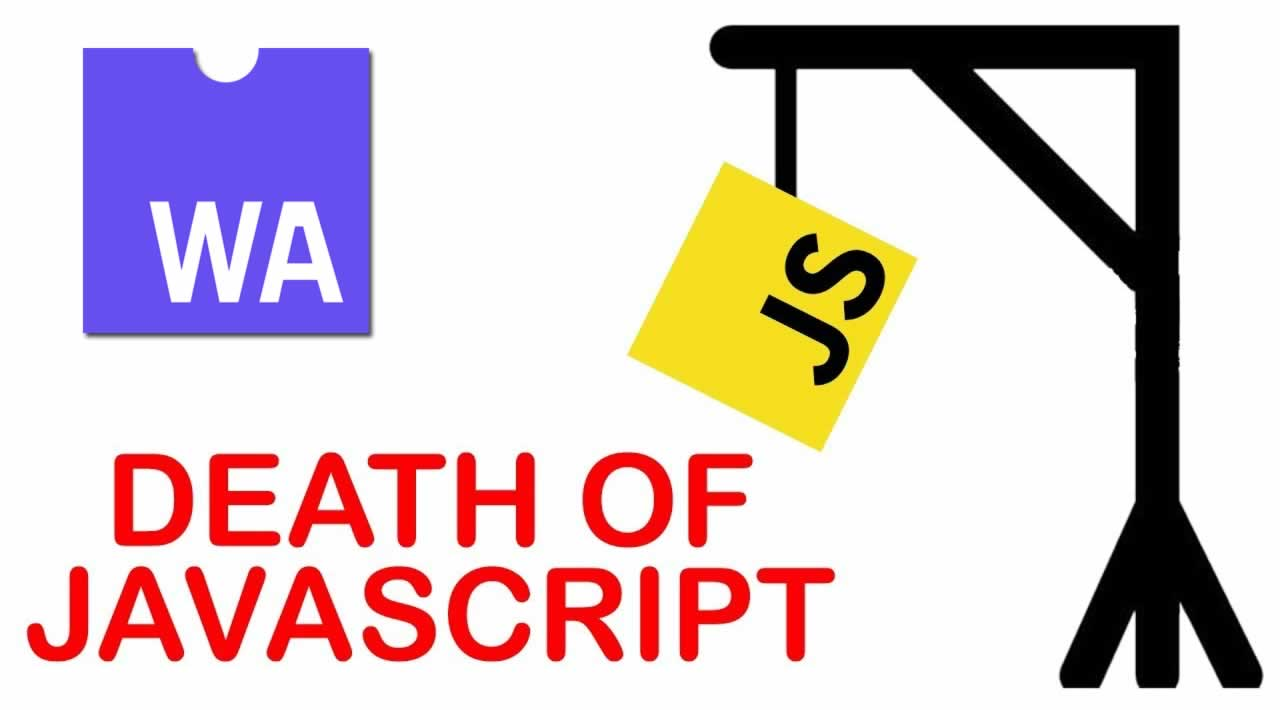 What is WebAssembly? Is WebAssembly Really the Death of JavaScript?