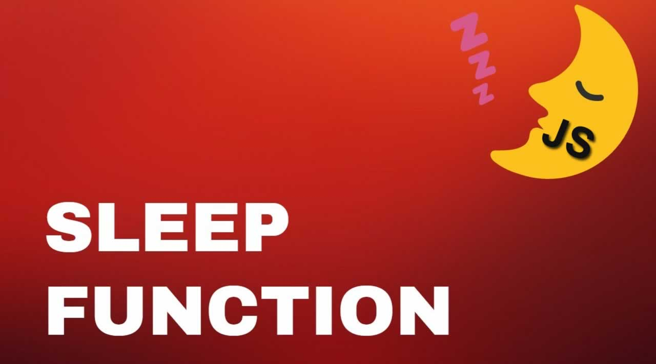 What is Sleep function? How implement a Sleep function in JavaScript?