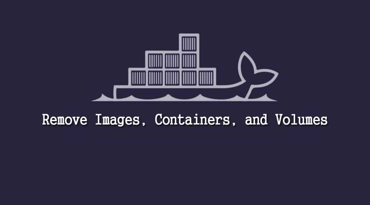How to Remove Images, Containers, and Volumes with Docker?