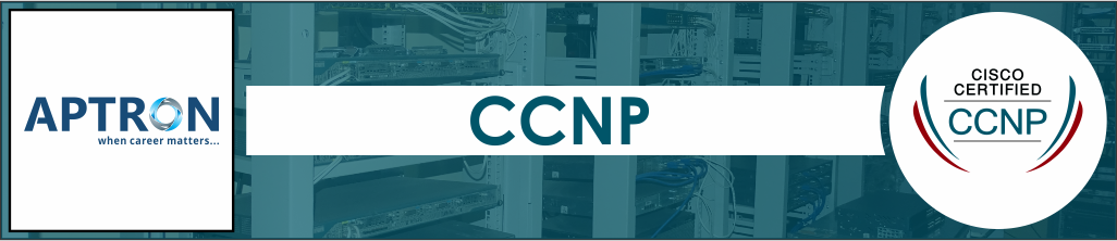 CCNP Training Course in Gurgaon - APTRON Gurgaon