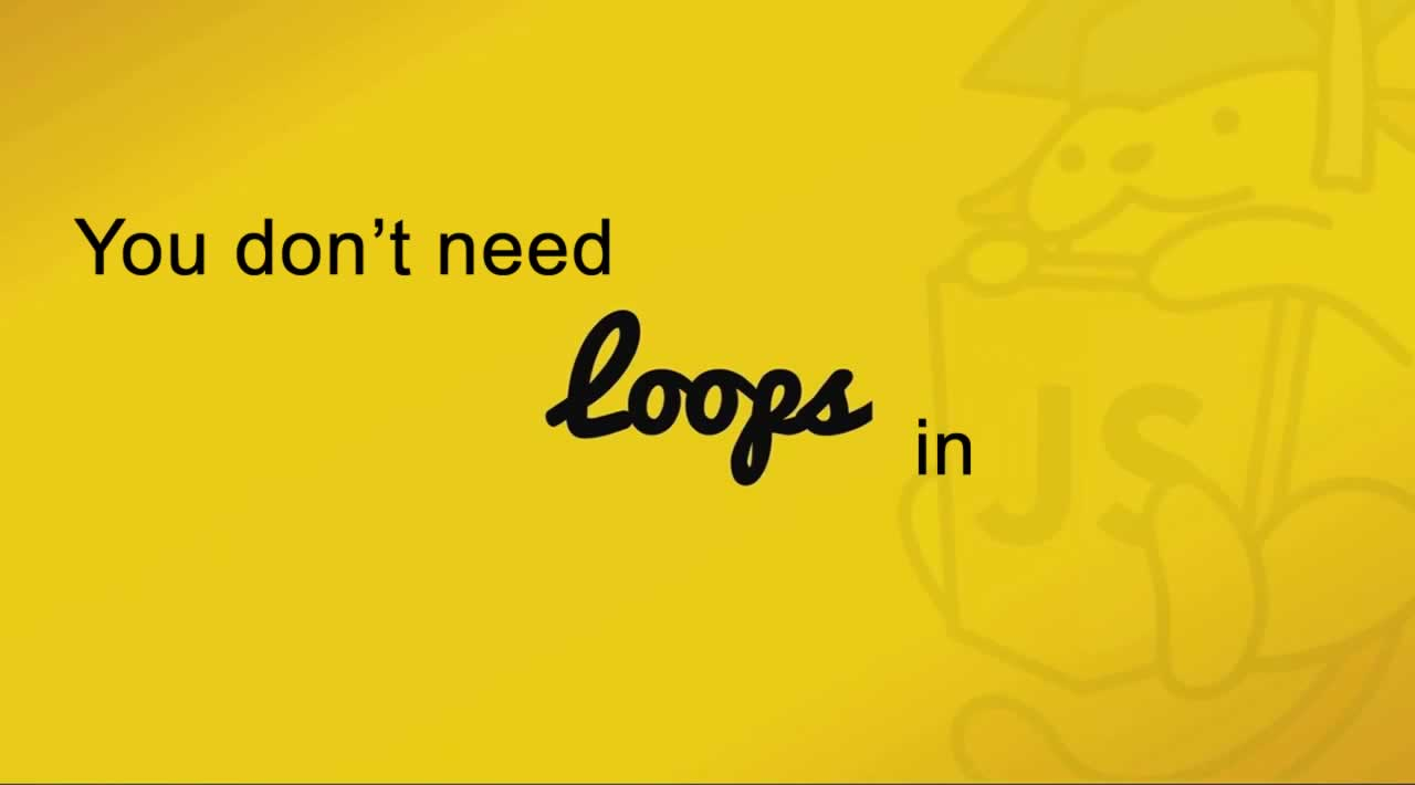 Why you don't need Loops in JavaScript?