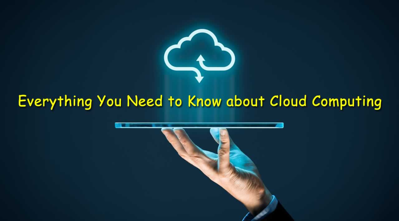 Everything You Need to Know about Cloud Computing