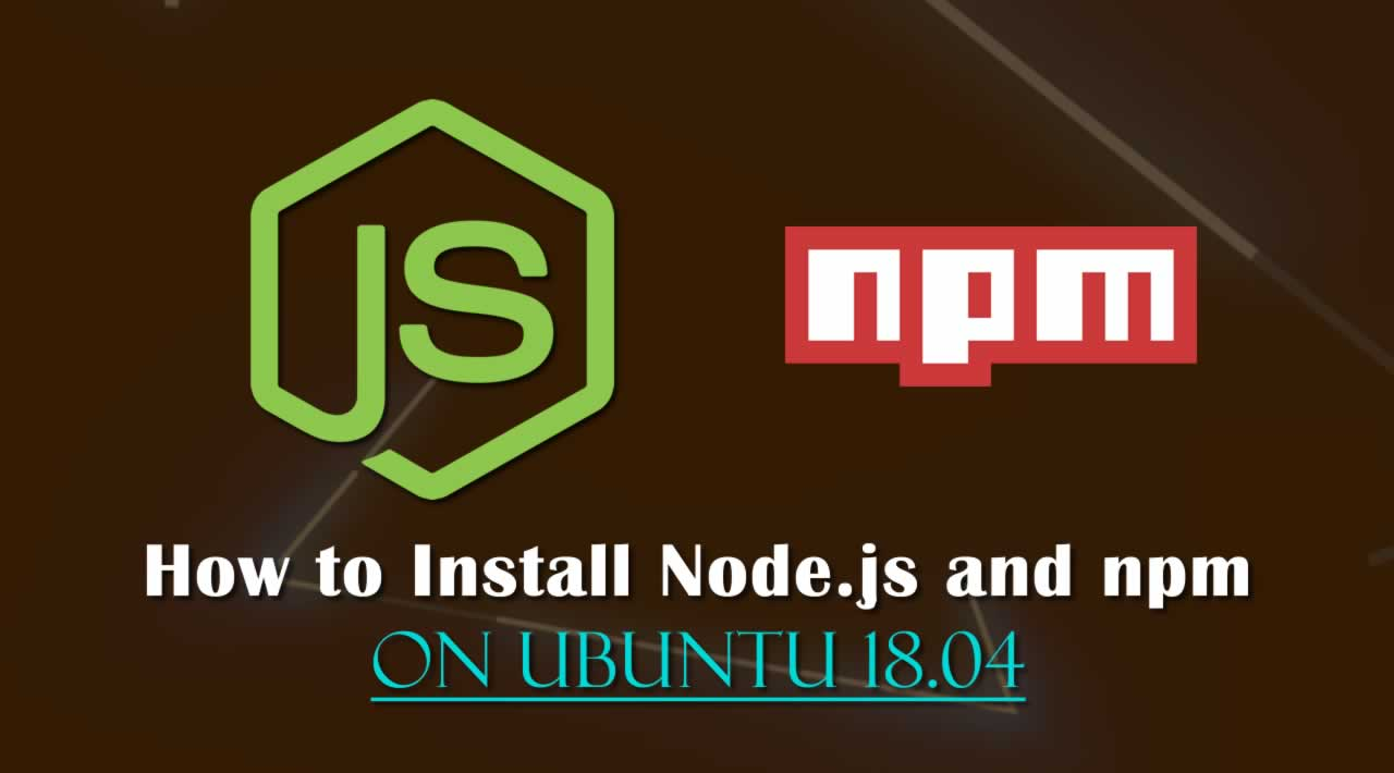 How to Install Node.js and npm on Ubuntu 18.04