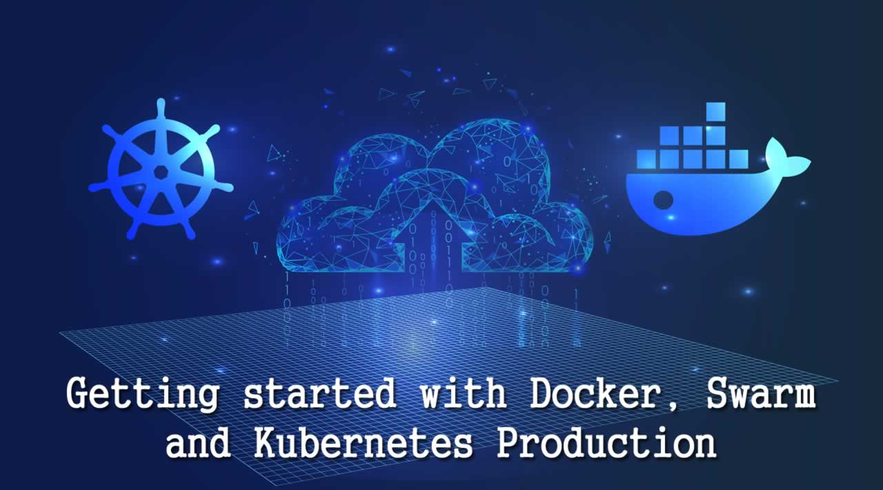 Getting started with Docker, Swarm and Kubernetes Production