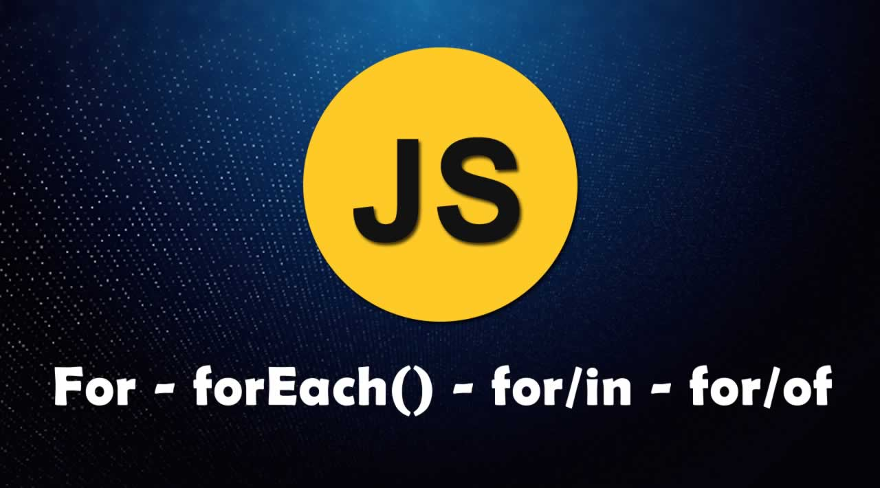 Understanding of For - forEach() - for/in - for/of in JavaScript