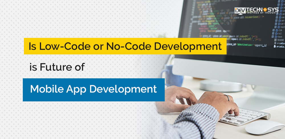 Is Low-code or no-code development is future of mobile app development