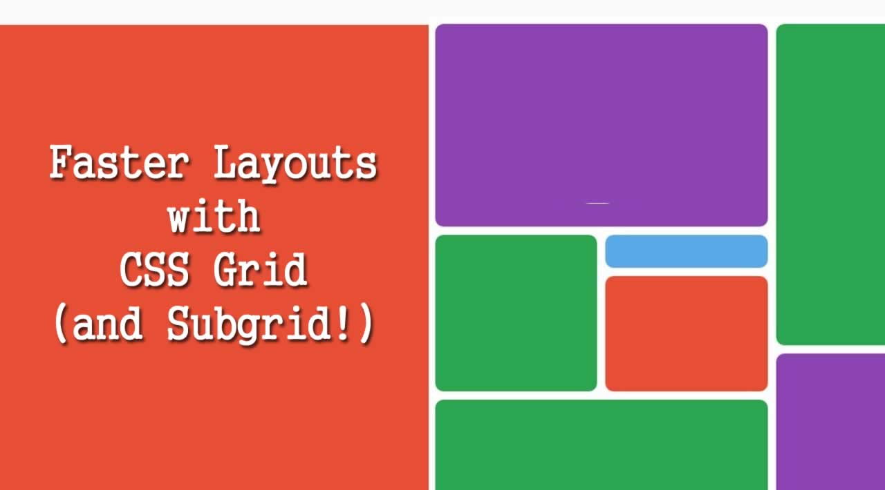 Faster Layouts with CSS Grid (and Subgrid!)