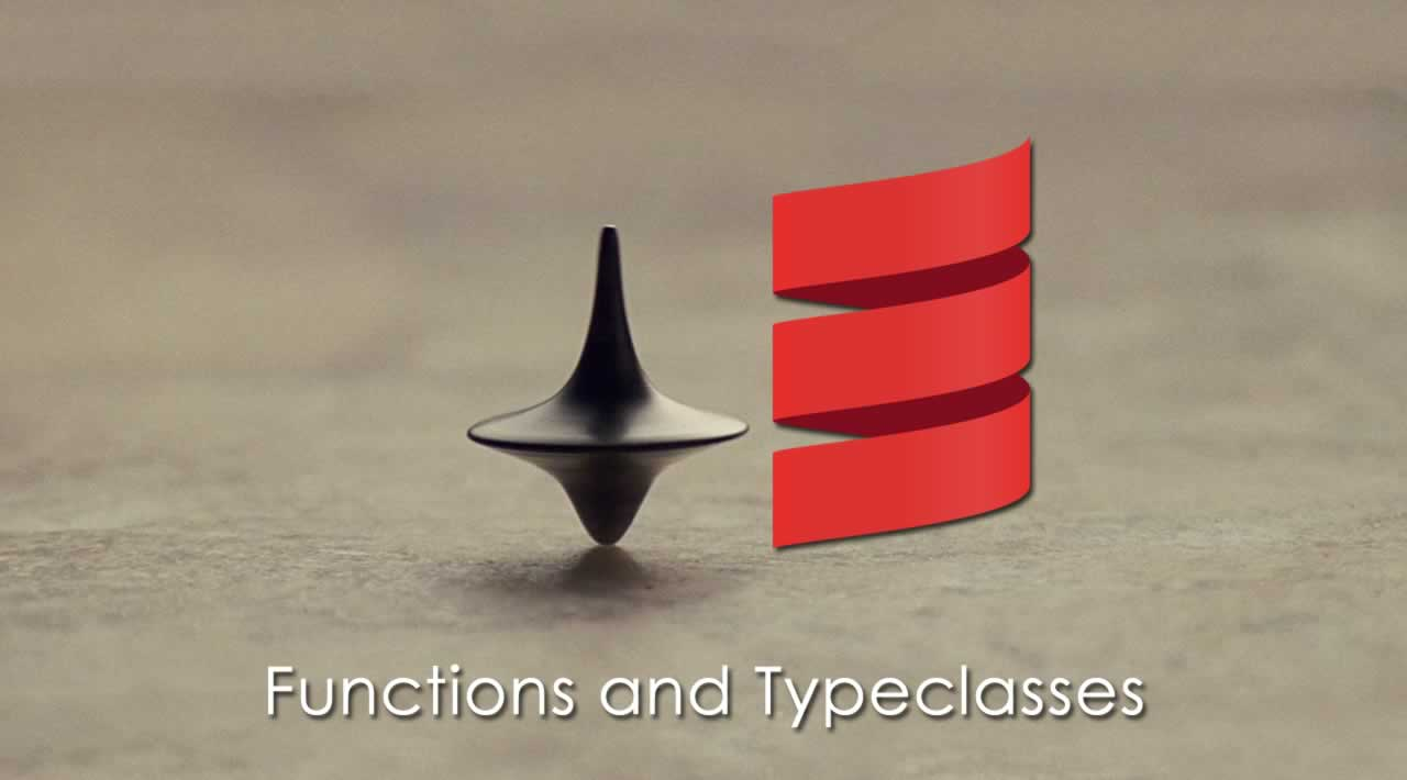 Functions and Typeclasses in Scala