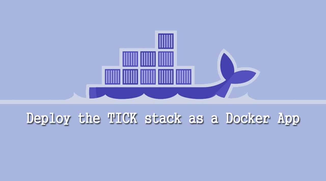 How to deploy the TICK stack as a Docker App?