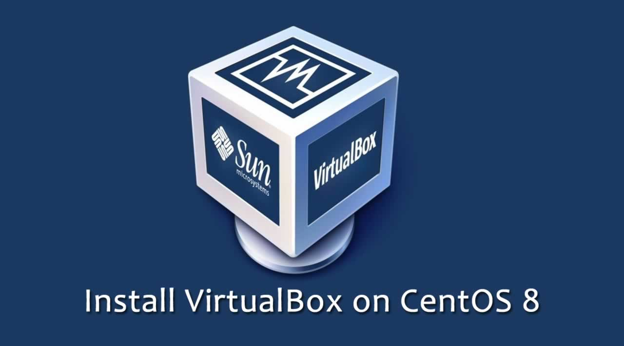How to Install VirtualBox on CentOS 8?