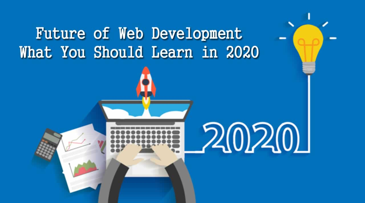 Future of Web Development and What You Should Learn in 2020