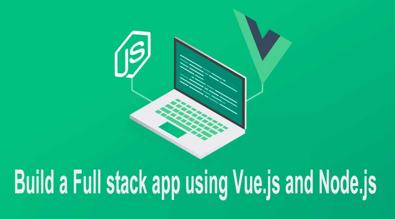 How to build a Full stack app using Vue.js and Node.js
