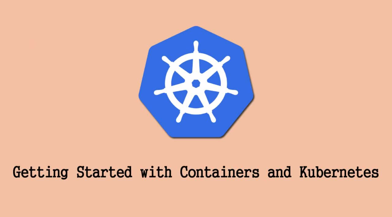 Getting Started with Containers and Kubernetes