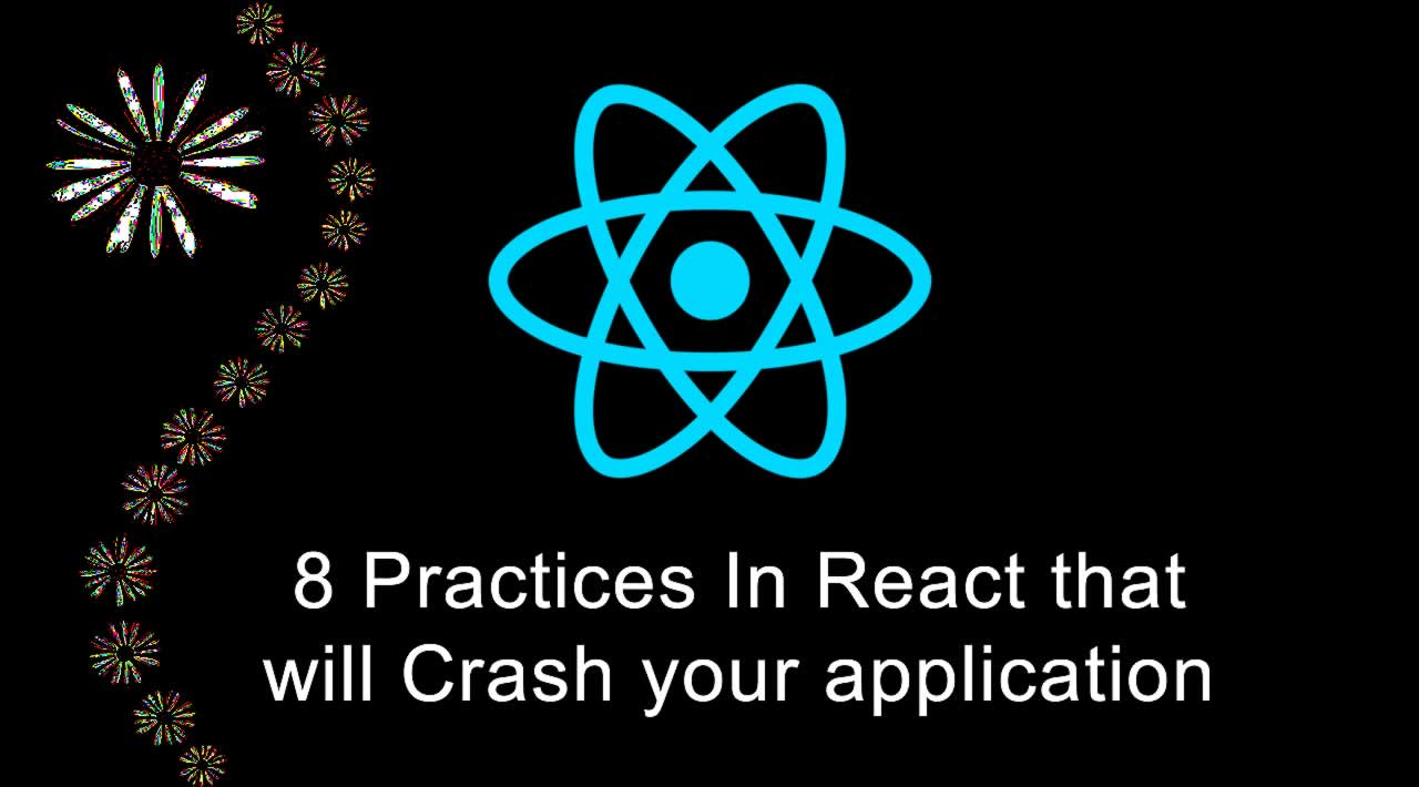 8 Practices In React that will Crash your application