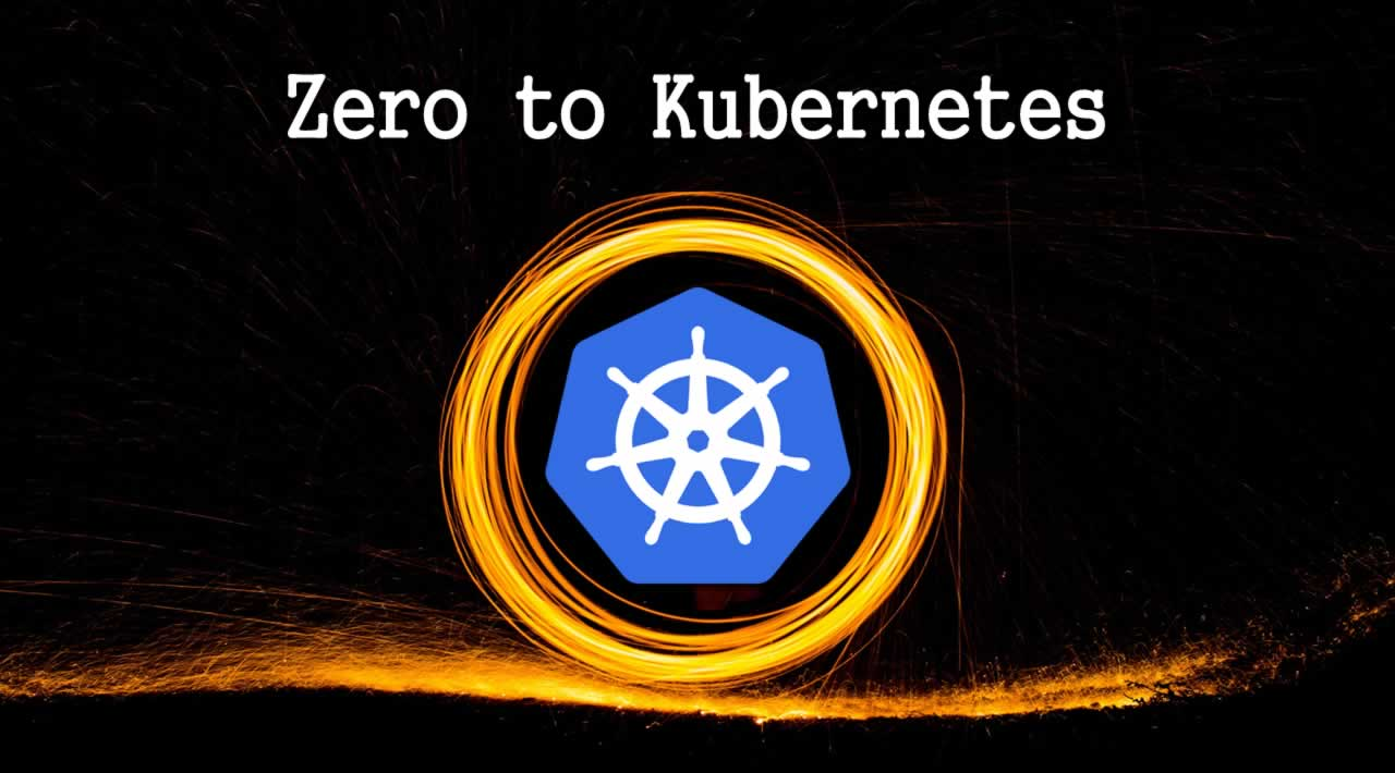 Zero to Kubernetes: Learn Kubernetes from Beginner to Advanced