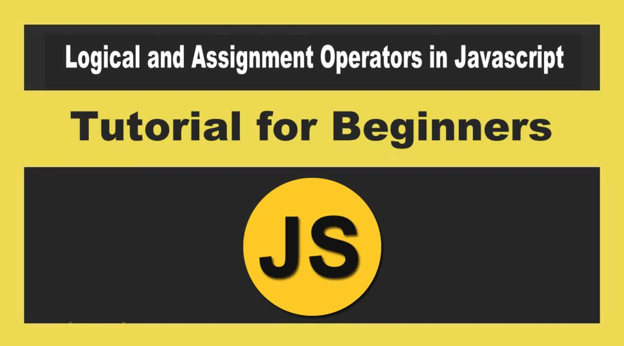 Logical and Assignment Operators in Javascript | Tutorial for Beginners