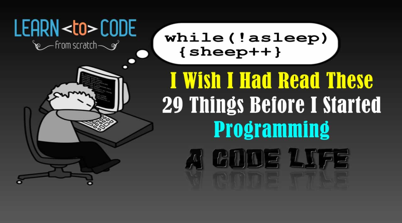 I Wish I Had Read These 29 Things Before I Started Programming