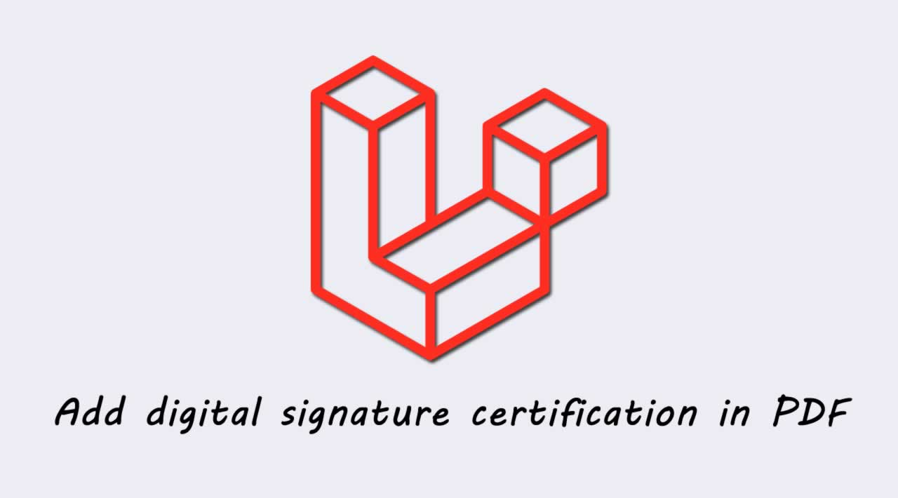 How to add digital signature certification in PDF using Laravel 6?