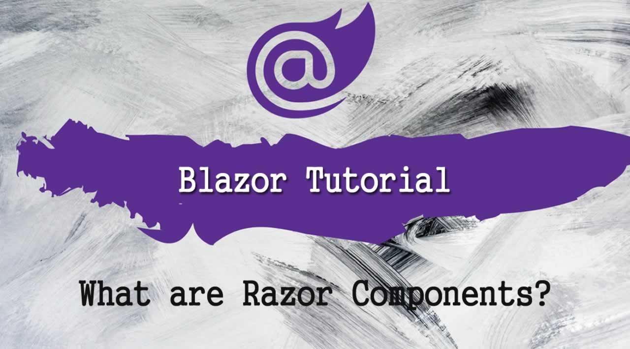 Blazor Tutorial - What are Razor Components?