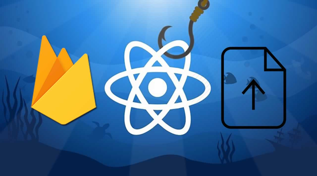 How To Build a React Hook to Upload Files to Firebase