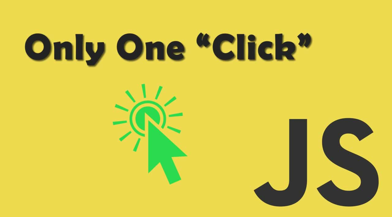 """5 Ways to Allow """"Only One Click"""" in Javascript - Beginner's Guide"""