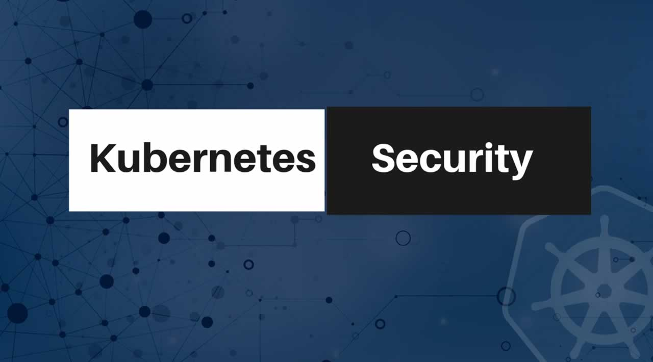 The Top Kubernetes Security Best Practices