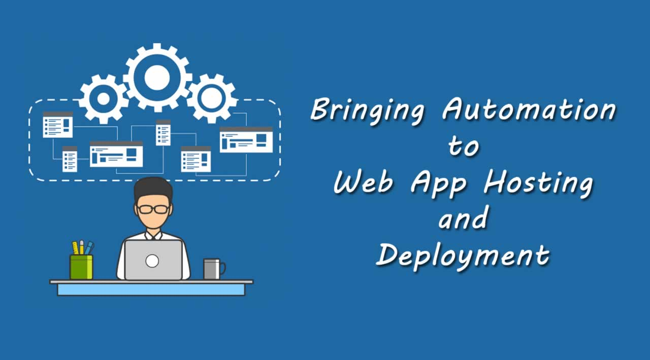 How to Bring Automation to Web App Hosting and Deployment