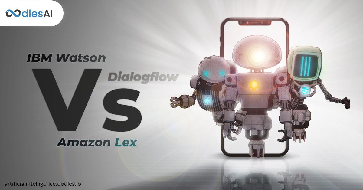 Watson Vs Dialogflow Vs Lex: Analyzing Chatbot Frameworks