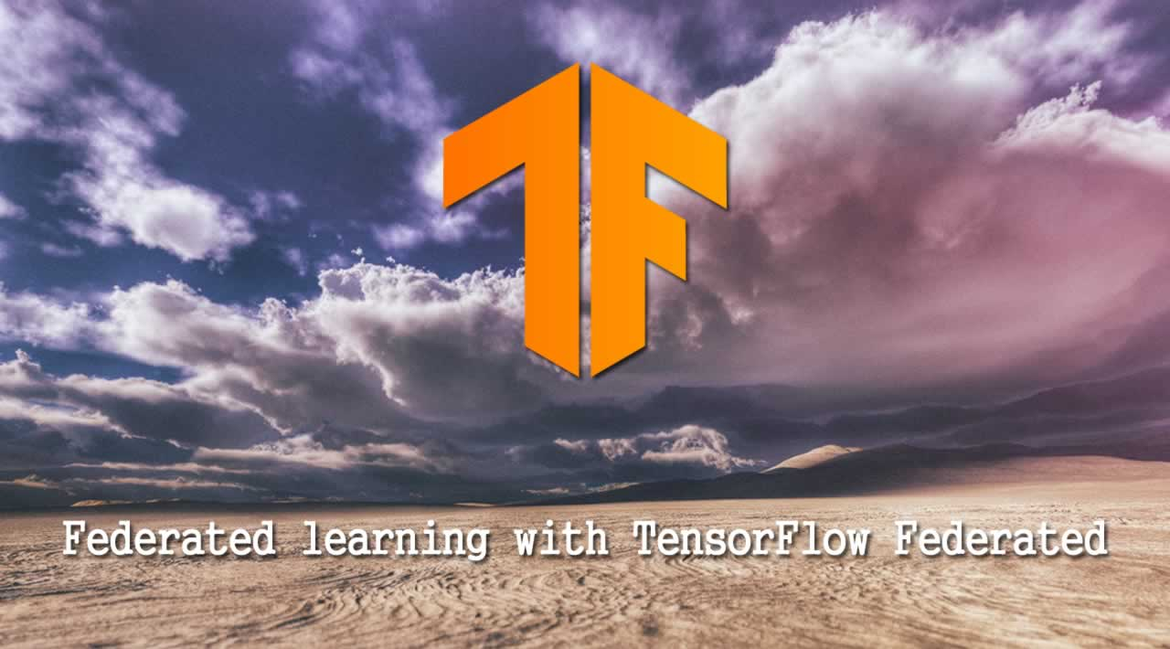 Federated learning with TensorFlow Federated