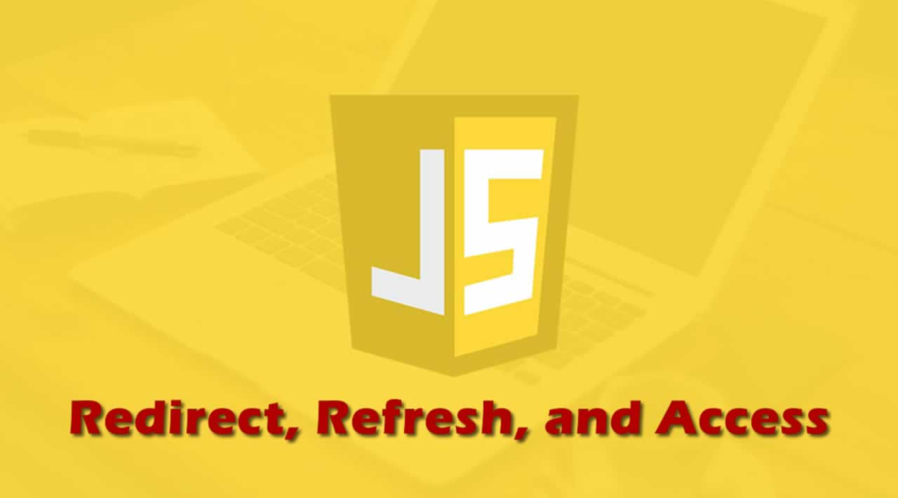 Redirect, Refresh, Access the URL of the Current Page in JavaScript