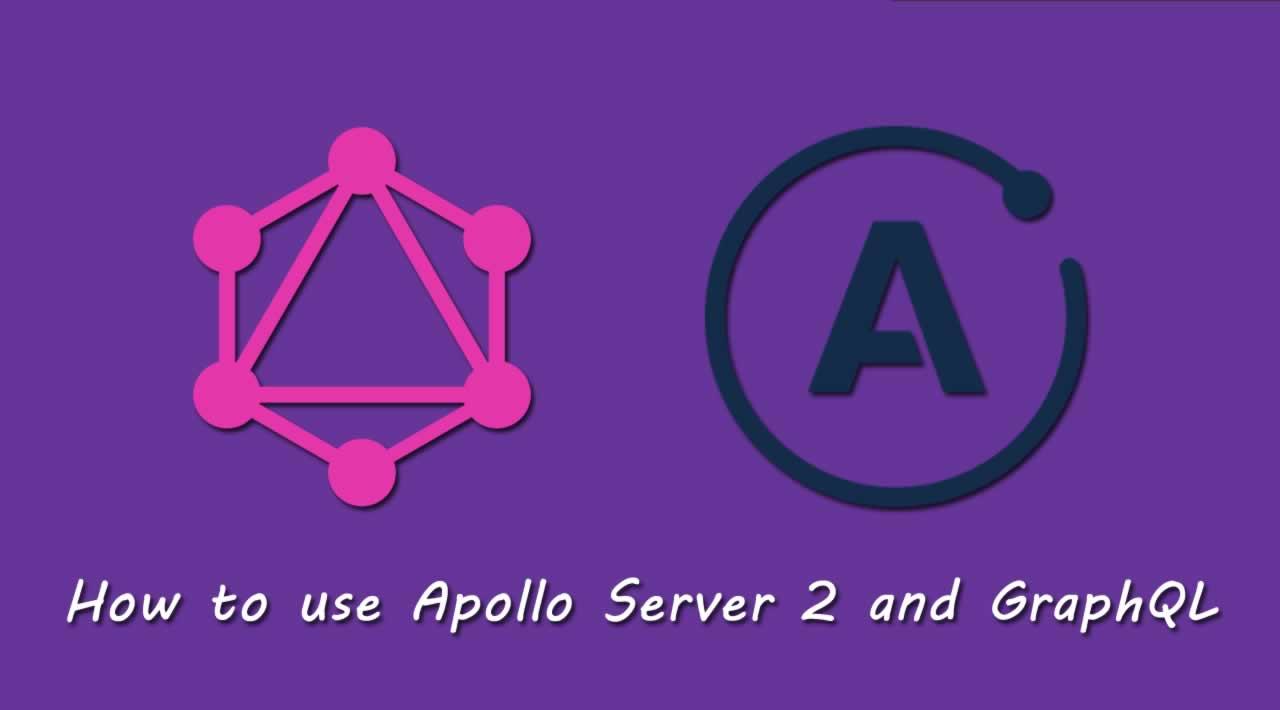 How to use Apollo Server 2 and GraphQL