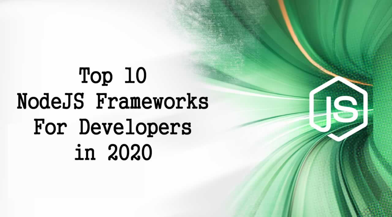 Top 10 NodeJS Frameworks For Developers in 2020